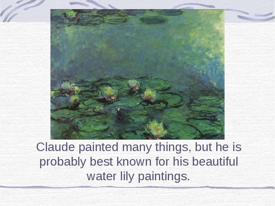 Claude painted many things, but he is probably best known for his beautiful w...