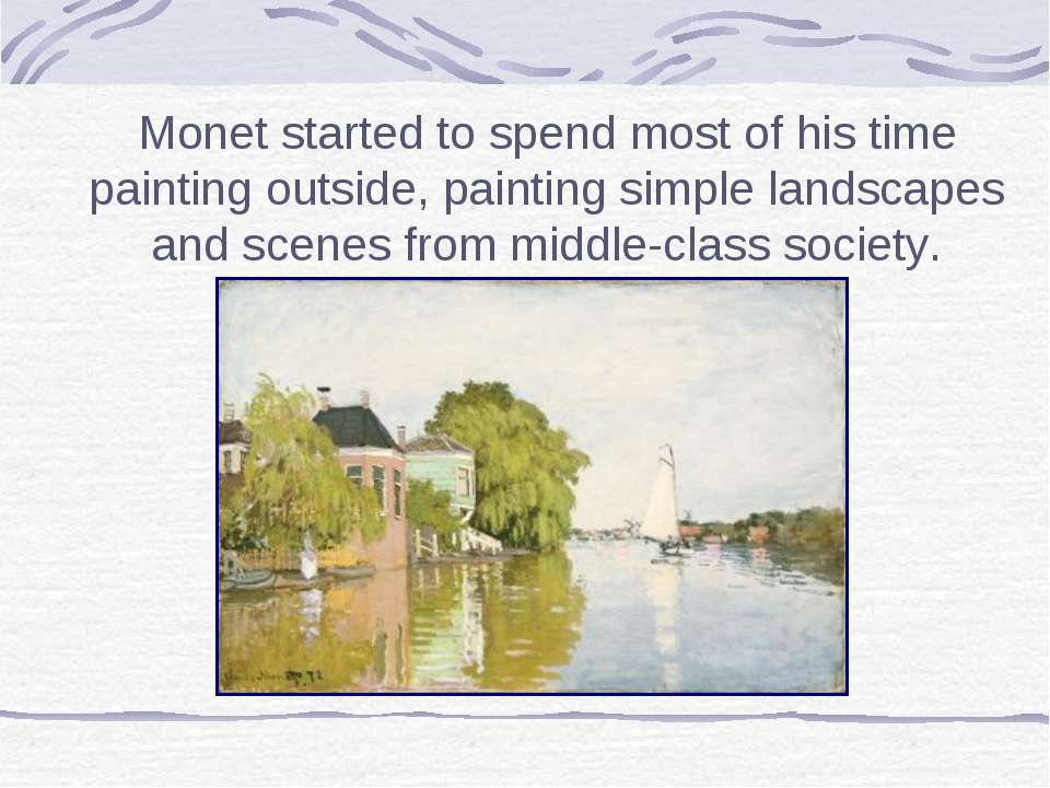 Monet started to spend most of his time painting outside, painting simple lan...
