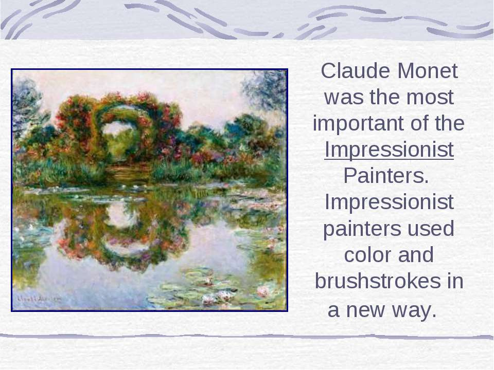 Claude Monet was the most important of the Impressionist Painters. Impression...