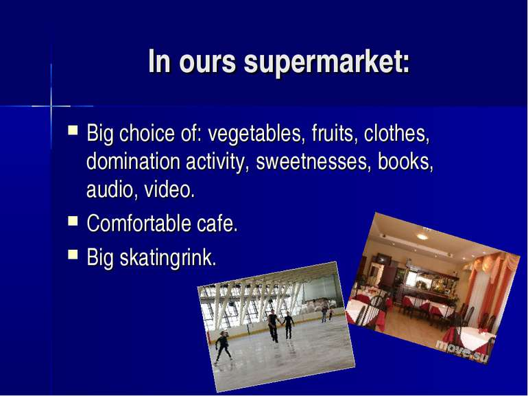 In ours supermarket: Big choice of: vegetables, fruits, clothes, domination a...
