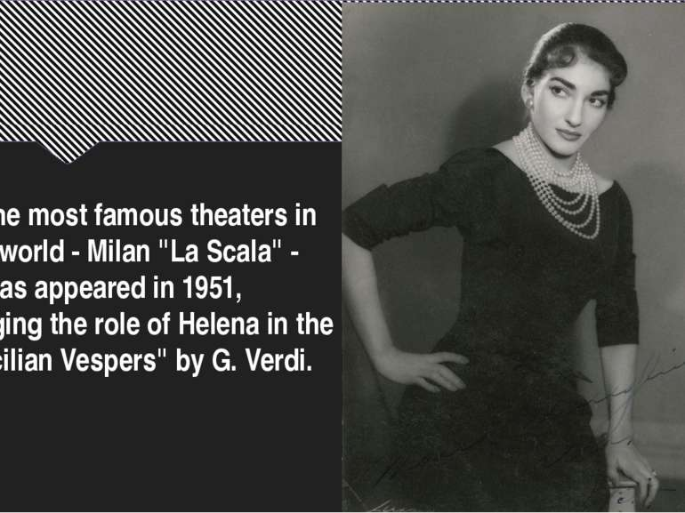 "In the most famous theaters in the world - Milan ""La Scala"" - Callas appeared..."