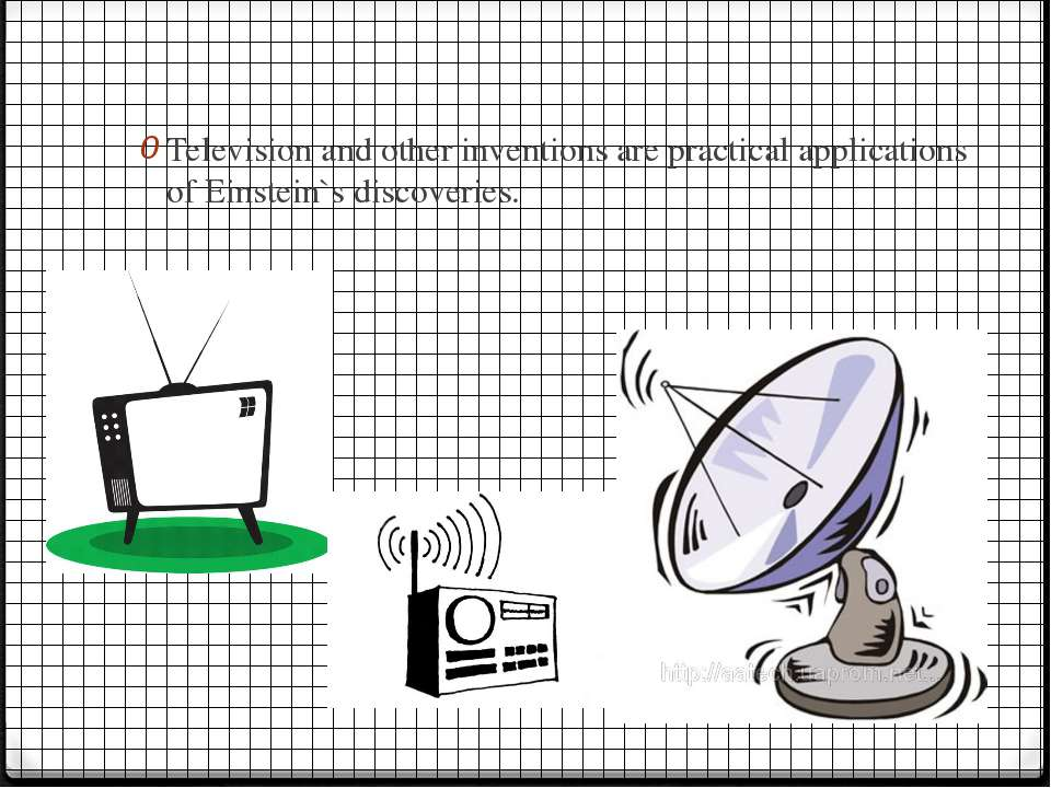 Television and other inventions are practical applications of Einstein`s disc...