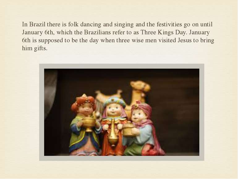 In Brazil there is folk dancing and singing and the festivities go on until J...