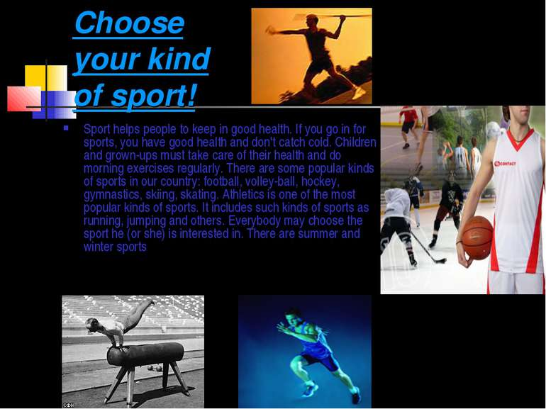 Choose your kind of sport! Sport helps people to keep in good health. If you ...