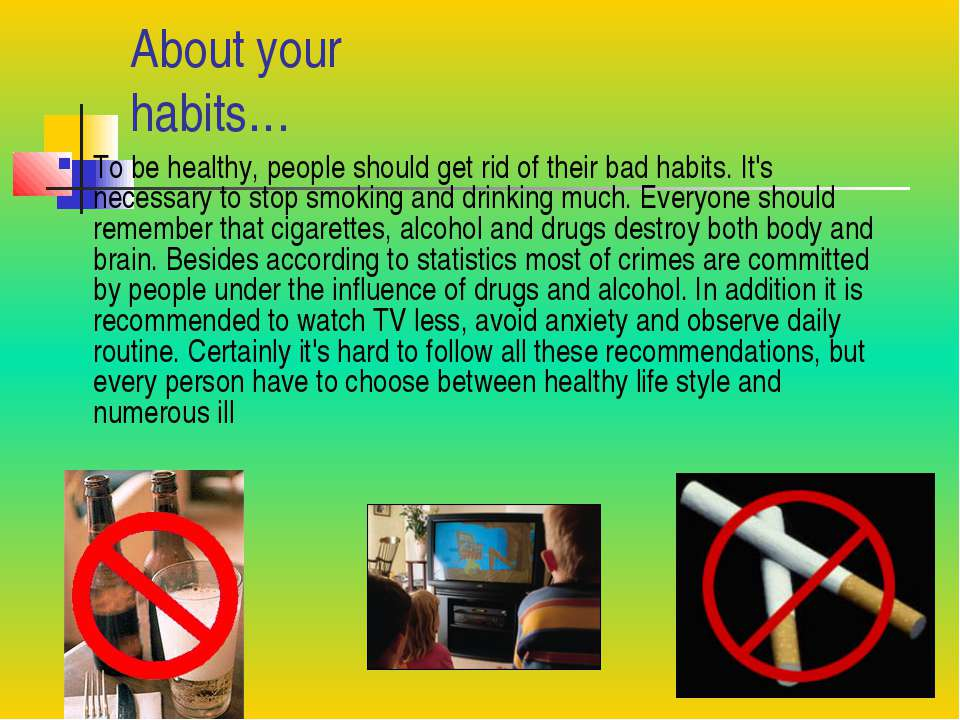 About your habits… To be healthy, people should get rid of their bad habits. ...