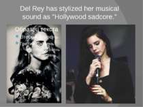 """Del Rey has stylized her musical sound as """"Hollywood sadcore."""""""