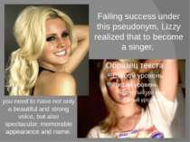 Failing success under this pseudonym, Lizzy realized that to become a singer,...