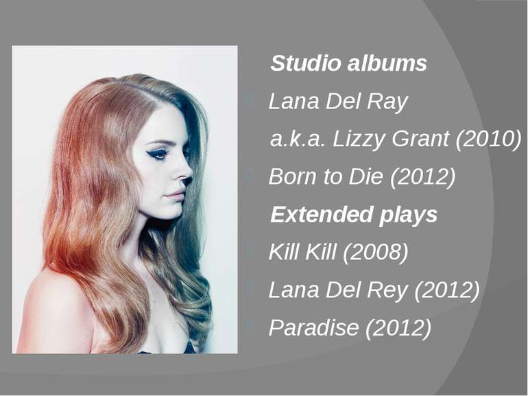 Studio albums Lana Del Ray a.k.a. Lizzy Grant(2010) Born to Die(2012) Exten...