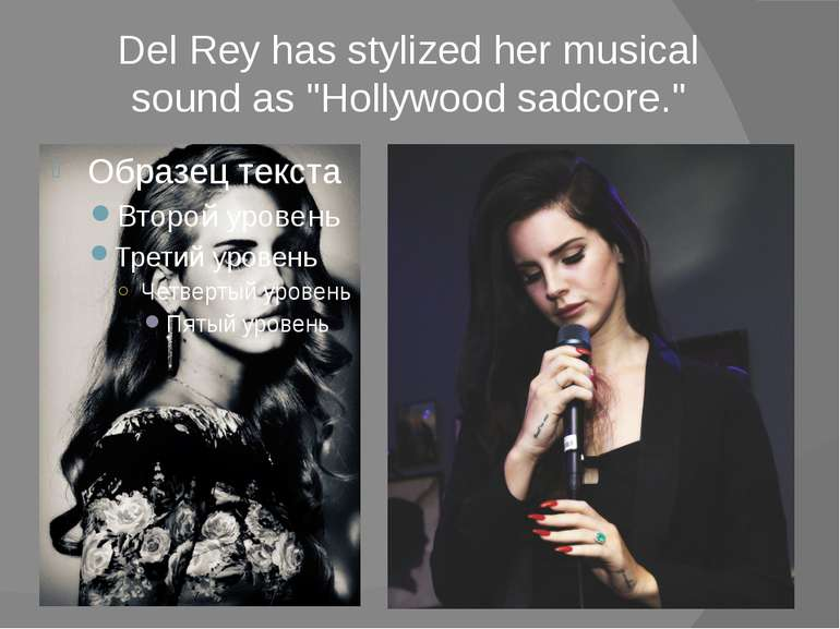 "Del Rey has stylized her musical sound as ""Hollywood sadcore."""
