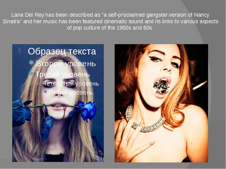 "Lana Del Rey has been described as ""a self-proclaimed gangster version of Nan..."