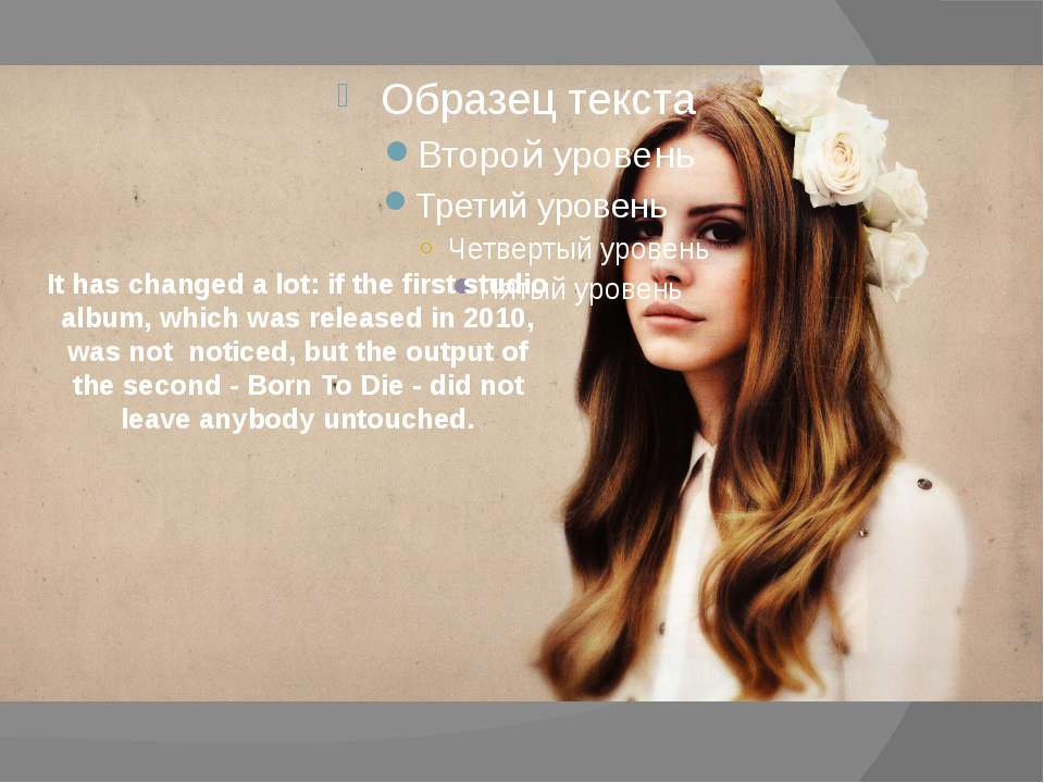 It has changed a lot: if the first studio album, which was released in 2010, ...