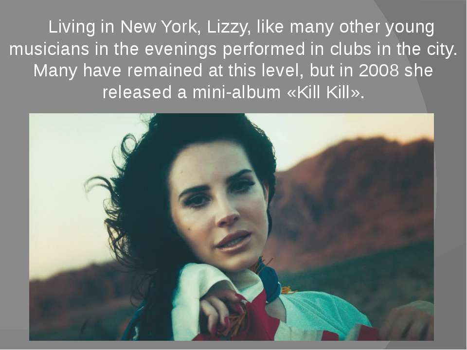 Living in New York, Lizzy, like many other young musicians in the evenings pe...