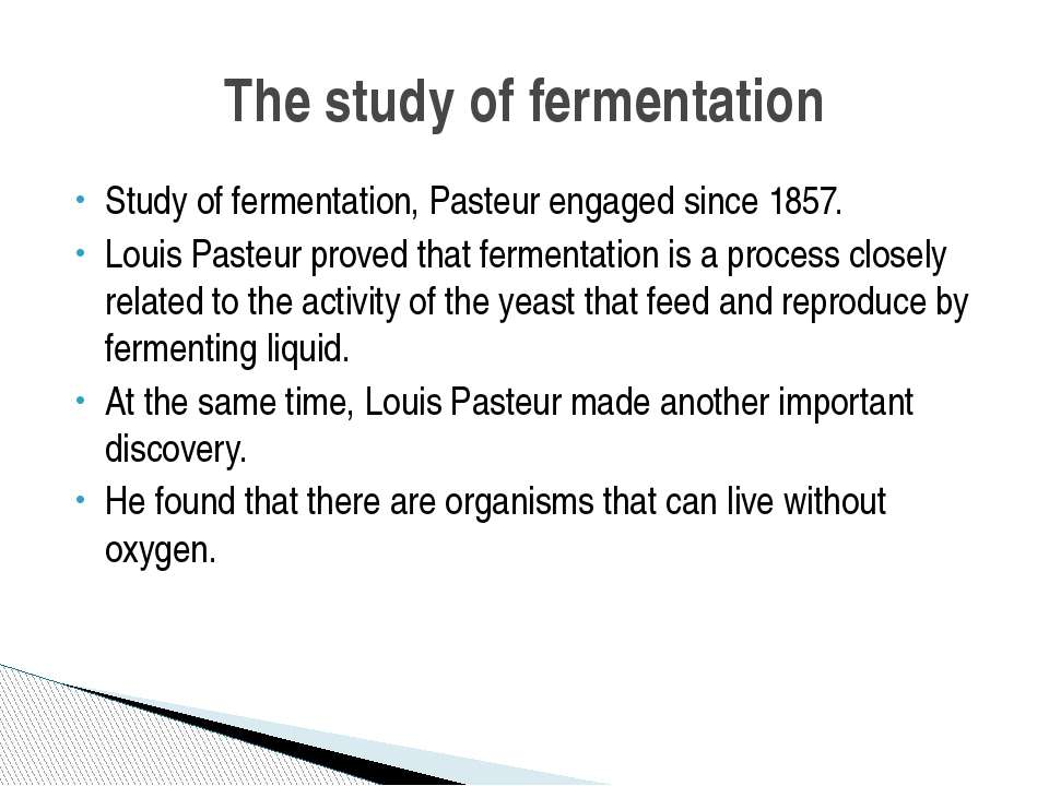 Study of fermentation, Pasteur engaged since 1857. Louis Pasteur proved that ...