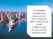 8. Canadians consume more macaroni and cheese than any other country in the w...