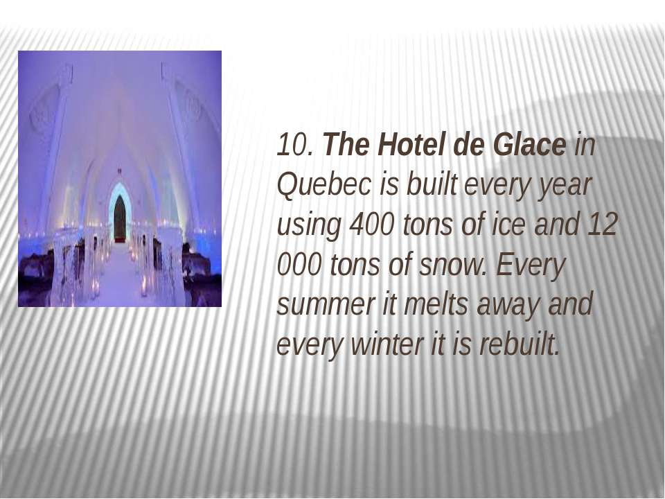 10. The Hotel de Glace in Quebec is built every year using 400 tons of ice an...