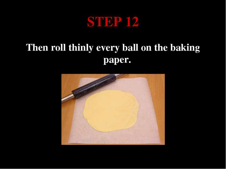 STEP 12 Then roll thinly every ball on the baking paper.