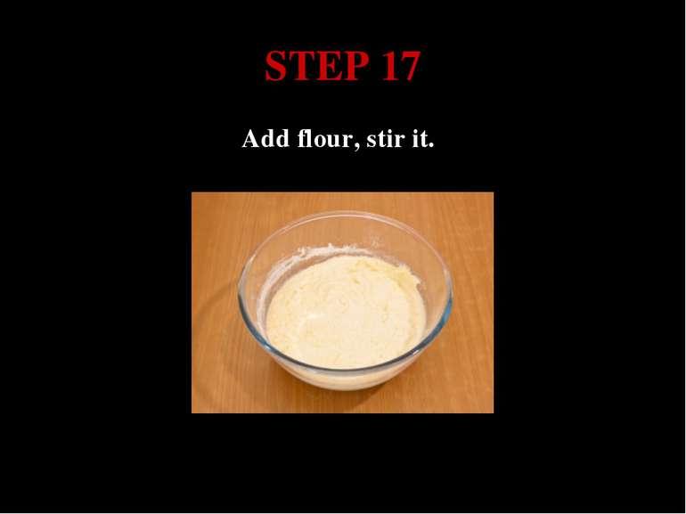STEP 17 Add flour, stir it.
