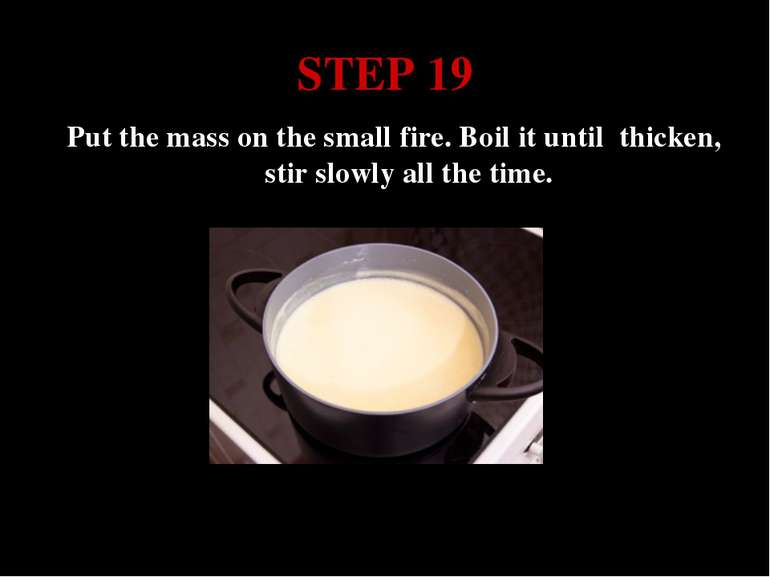 STEP 19 Put the mass on the small fire. Boil it until thicken, stir slowly al...
