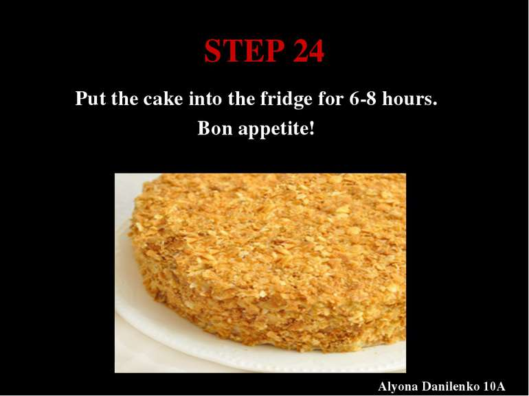 STEP 24 Put the cake into the fridge for 6-8 hours. Bon appetite! Alyona Dani...