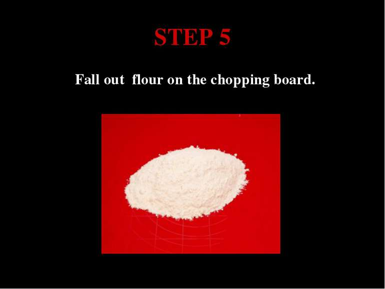 STEP 5 Fall out flour on the chopping board.