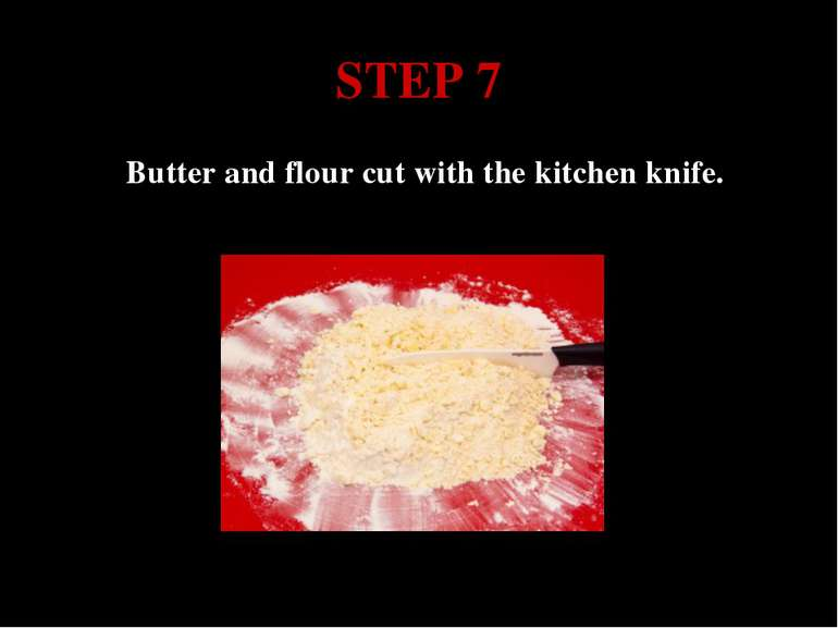 STEP 7 Butter and flour cut with the kitchen knife.