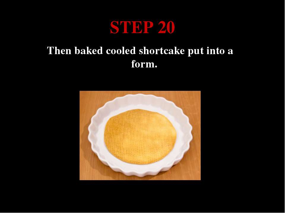 STEP 20 Then baked cooled shortcake put into a form.