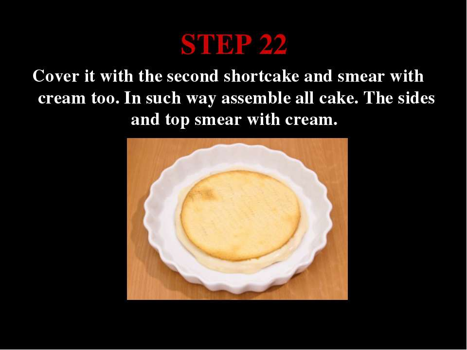 STEP 22 Cover it with the second shortcake and smear with cream too. In such ...