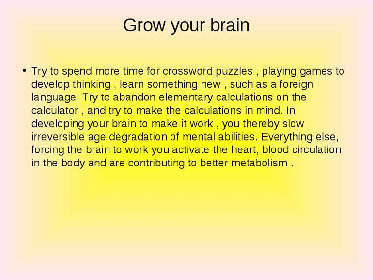 Grow your brain Try to spend more time for crossword puzzles , playing games ...