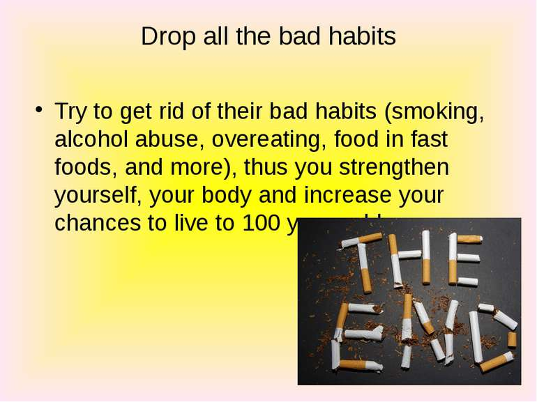 Drop all the bad habits Try to get rid of their bad habits (smoking, alcohol ...