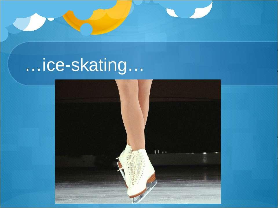 …ice-skating…