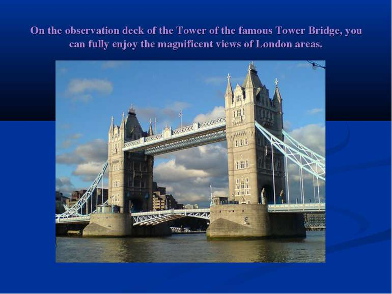 On the observation deck of the Tower of the famous Tower Bridge, you can full...