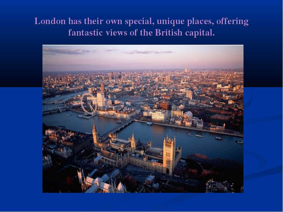 London has their own special, unique places, offering fantastic views of the ...