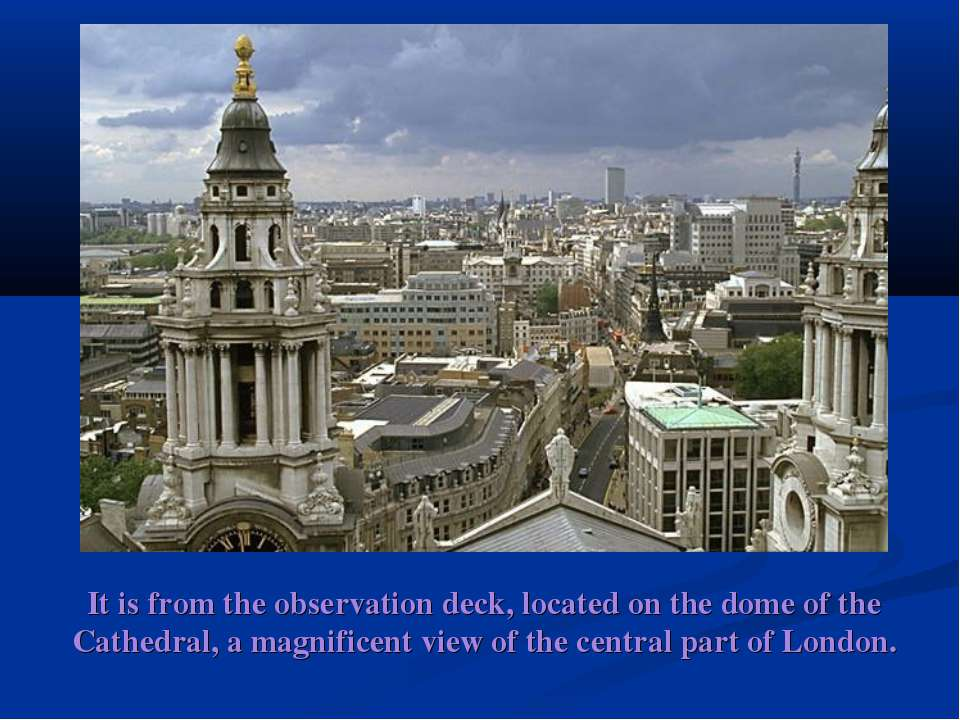 It is from the observation deck, located on the dome of the Cathedral, a magn...