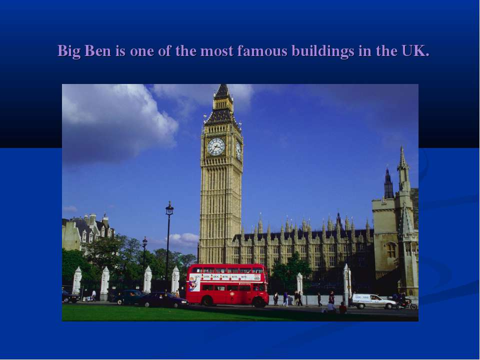 Big Ben is one of the most famous buildings in the UK.