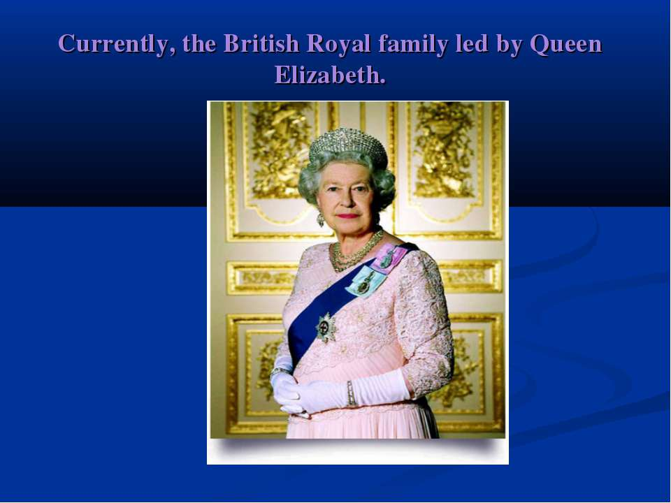 Currently, the British Royal family led by Queen Elizabeth.