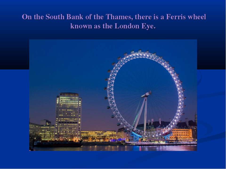 On the South Bank of the Thames, there is a Ferris wheel known as the London...