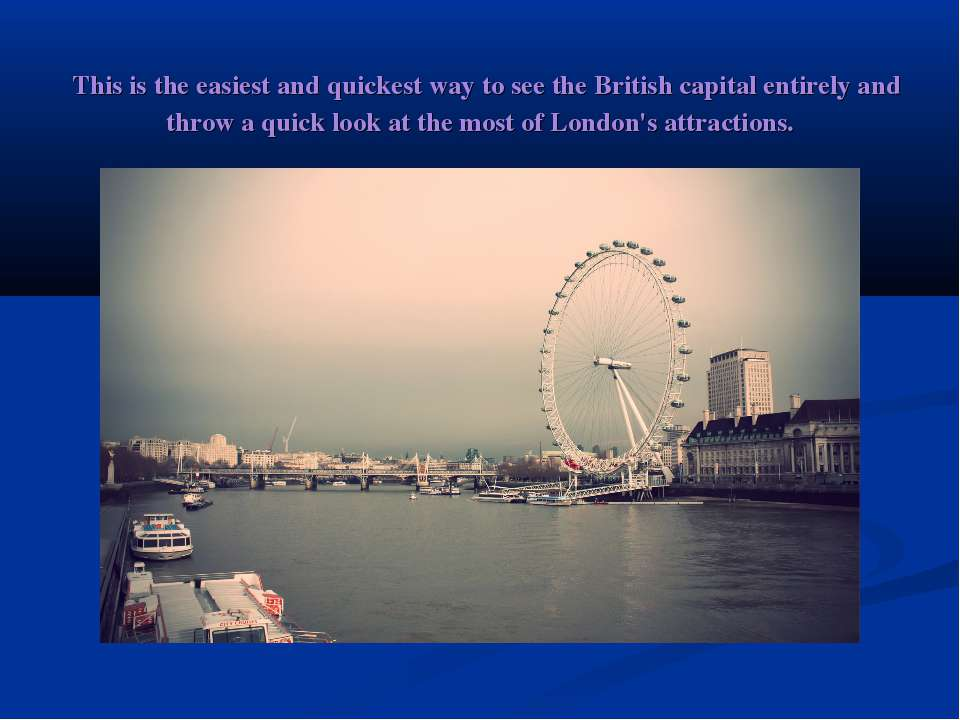 This is the easiest and quickest way to see the British capital entirely and...