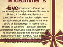 Midsummer's Eve Although Midsummer's Eve is not traditionally a widely celebr...