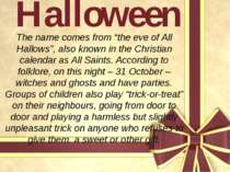 """Halloween The name comes from """"the eve of All Hallows"""", also known in the Chr..."""