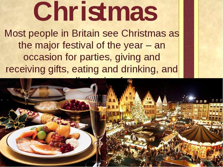 Christmas Most people in Britain see Christmas as the major festival of the y...