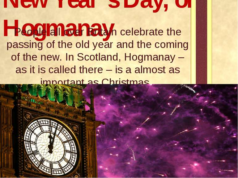 New Year's Day, or Hogmanay People all over Britain celebrate the passing of ...