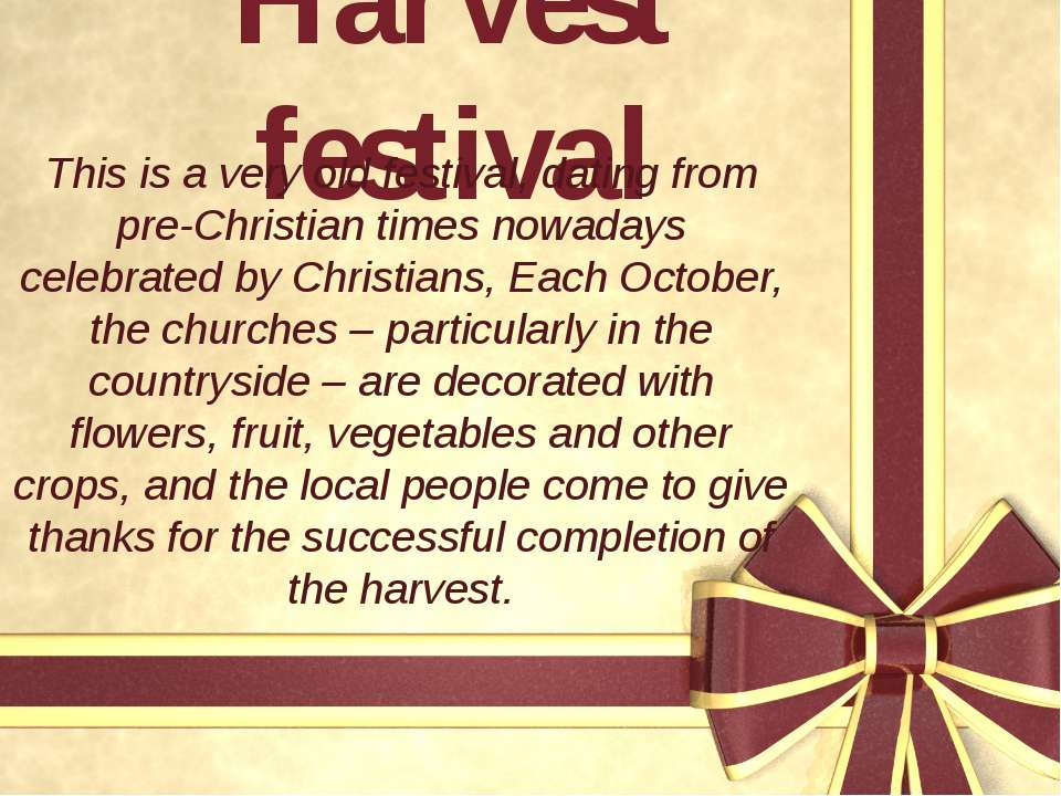 Harvest festival This is a very old festival, dating from pre-Christian times...