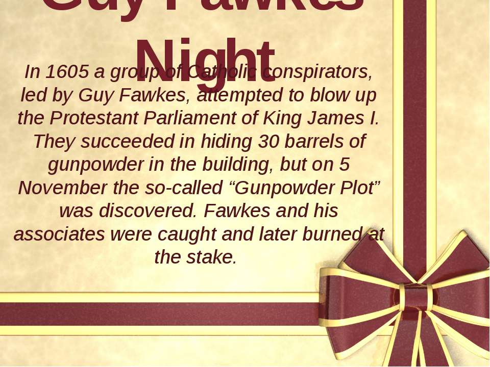 Guy Fawkes' Night In 1605 a group of Catholic conspirators, led by Guy Fawkes...
