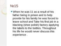 №15 When he was 11 as a result of his father being in prison and to help prov...