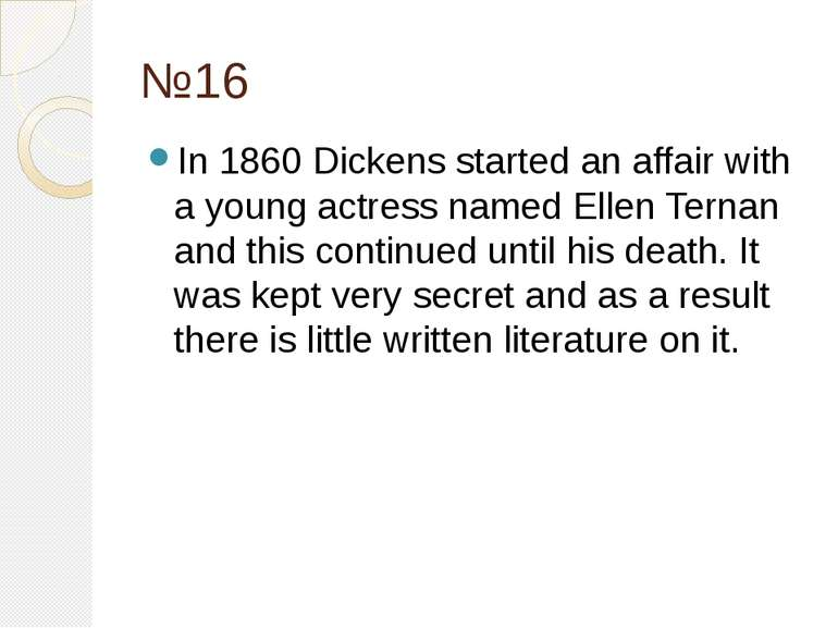 №16 In 1860 Dickens started an affair with a young actress named Ellen Ternan...