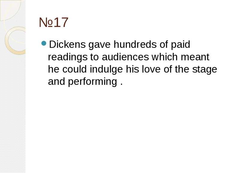 №17 Dickens gave hundreds of paid readings to audiences which meant he could ...
