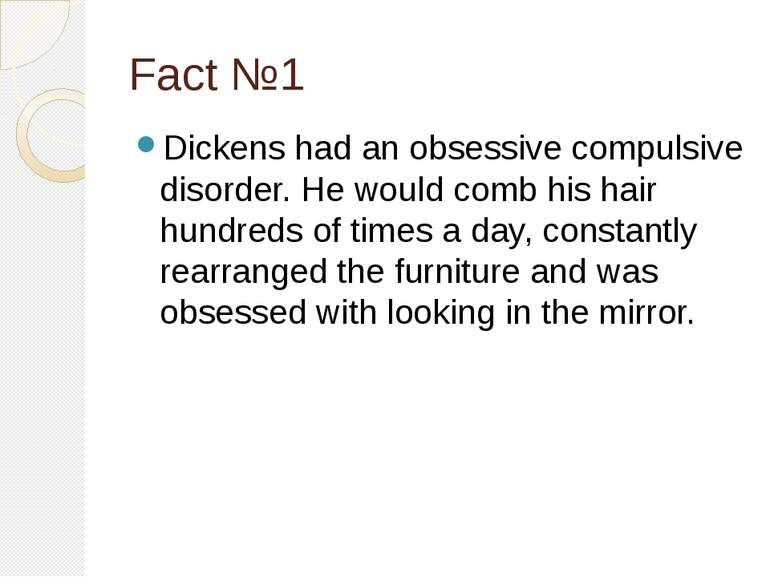 Fact №1 Dickens had an obsessive compulsive disorder. He would comb his hair ...