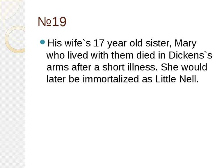 №19 His wife`s 17 year old sister, Mary who lived with them died in Dickens`s...