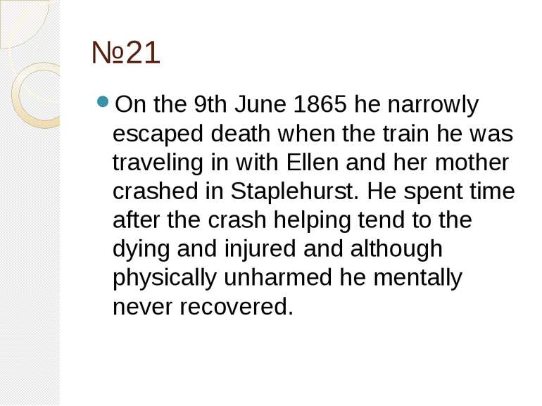 №21 On the 9th June 1865 he narrowly escaped death when the train he was trav...
