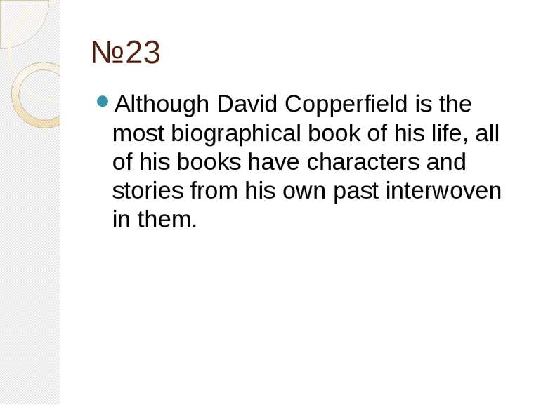№23 Although David Copperfield is the most biographical book of his life, all...